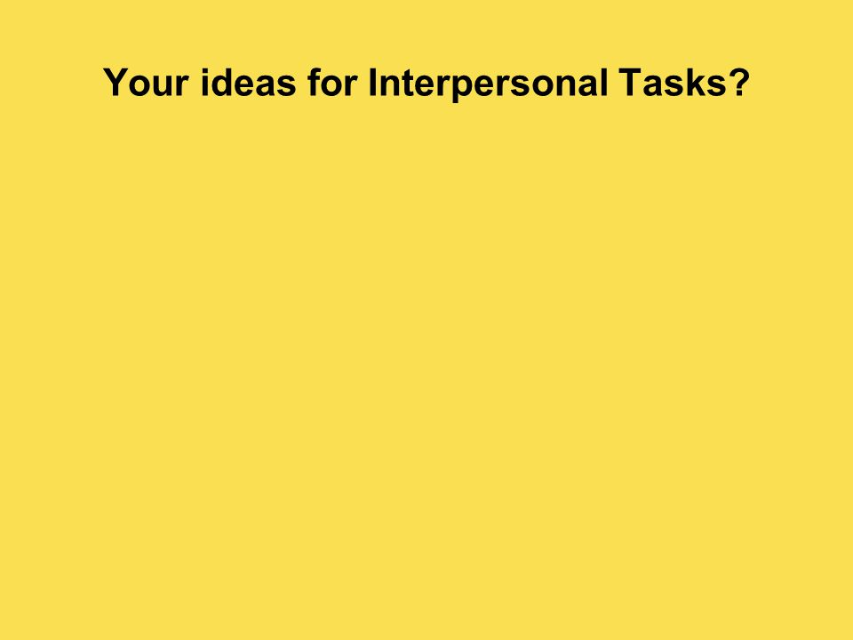 Your ideas for Interpersonal Tasks?
