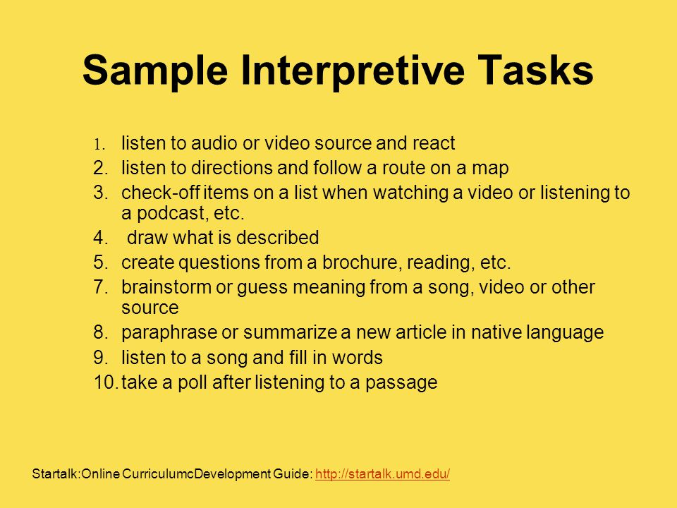 Sample Interpretive Tasks 1. listen to audio or video source and react 2.listen to directions and follow a route on a map 3.check-off items on a list