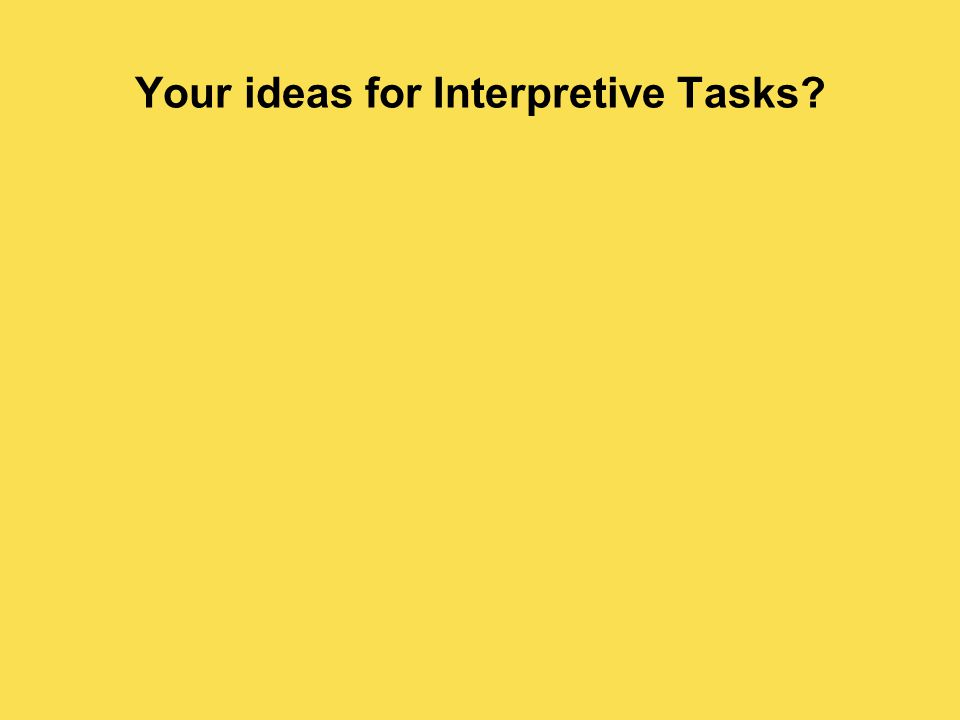 Your ideas for Interpretive Tasks?