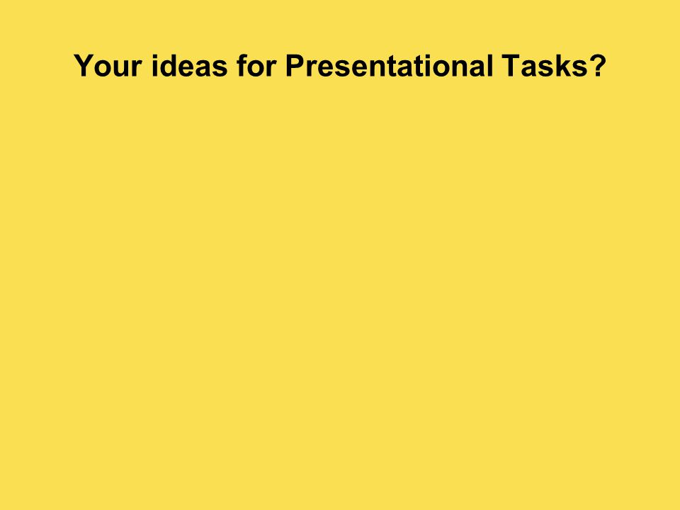 Your ideas for Presentational Tasks?
