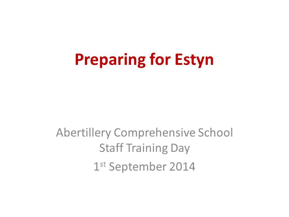 Preparing for Estyn Abertillery Comprehensive School Staff Training Day 1 st September 2014