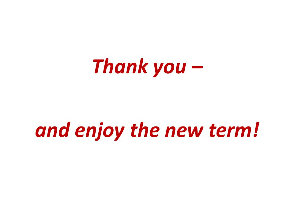 Thank you – and enjoy the new term!