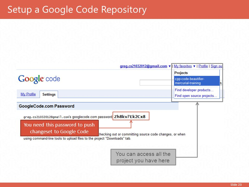 Slide 23 You need this password to push changeset to Google Code You can access all the project you have here Setup a Google Code Repository
