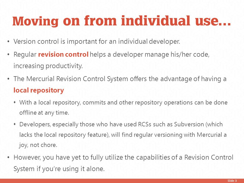 Slide 4 … to team use of a RCS RCS is used to manage the codebase of software development projects (which consists of teams of developers) in the industry, making it crucial to learn how to use it properly now.