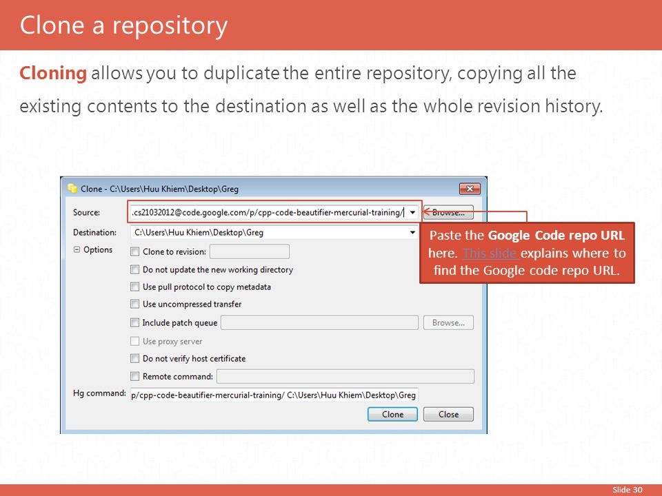 Slide 30 Cloning allows you to duplicate the entire repository, copying all the existing contents to the destination as well as the whole revision his