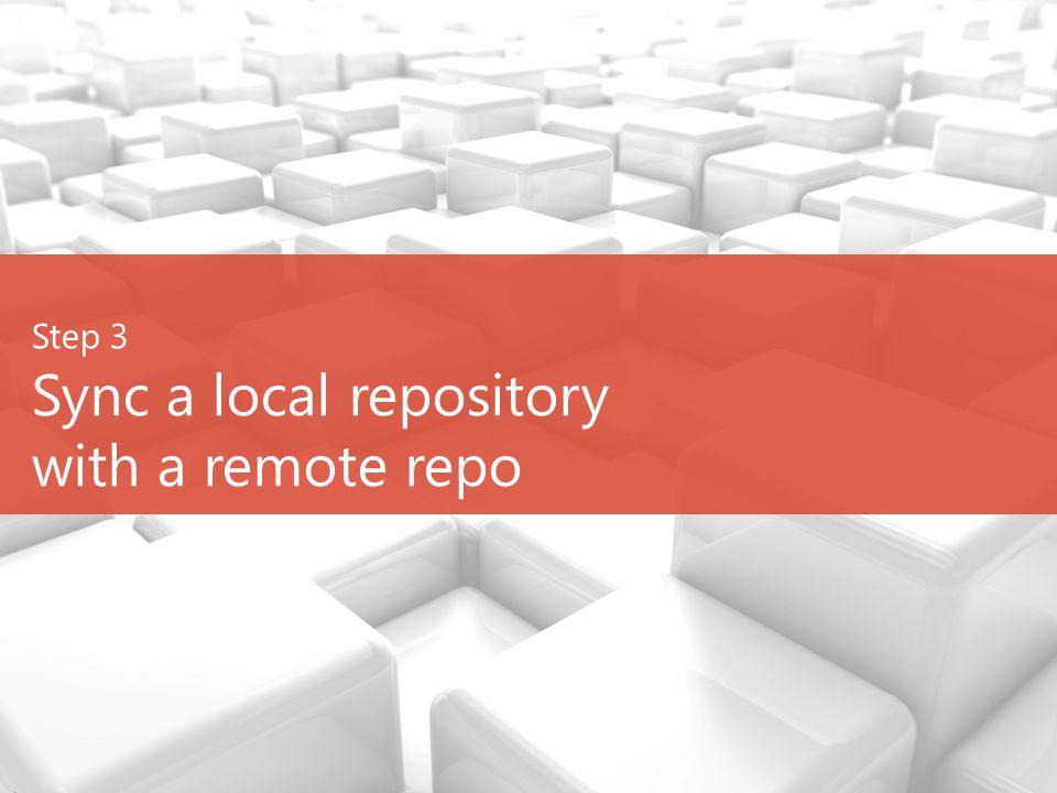 Step 3 Sync a local repository with a remote repo
