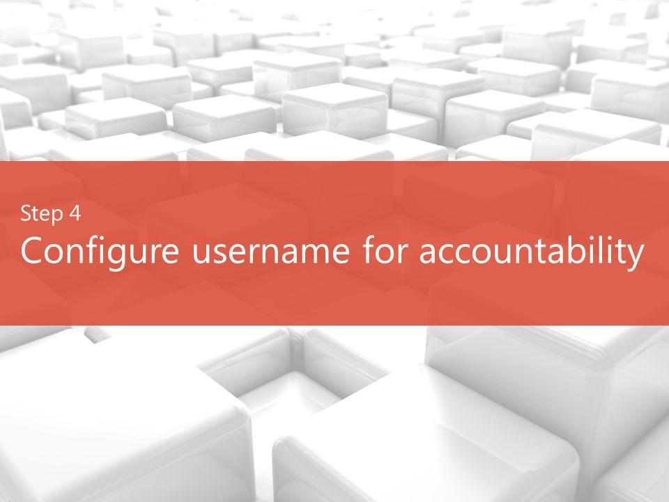 Step 4 Configure username for accountability