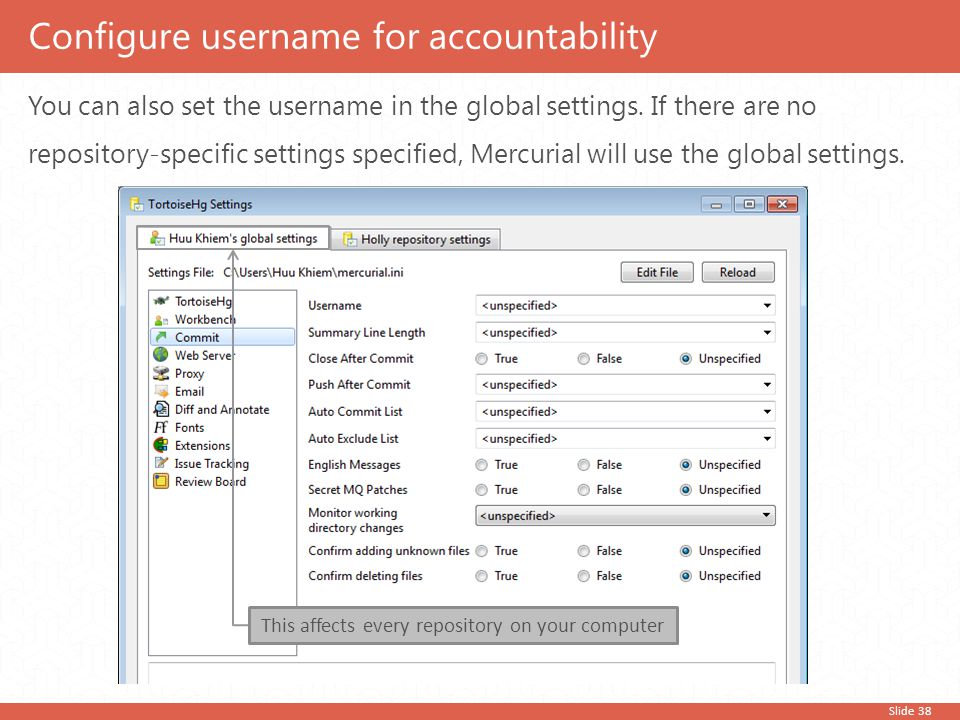 Slide 38 You can also set the username in the global settings. If there are no repository-specific settings specified, Mercurial will use the global s