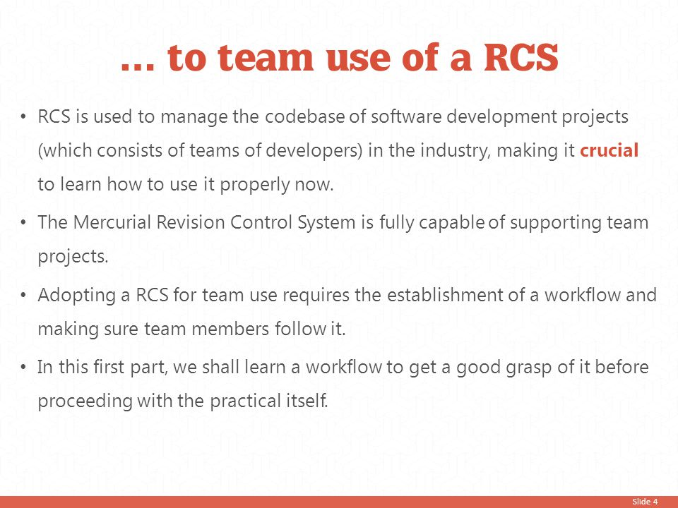Slide 95 Mercurial belongs to a group of RCS known as Decentralized Revision Control Systems (DRCS), which includes Git.