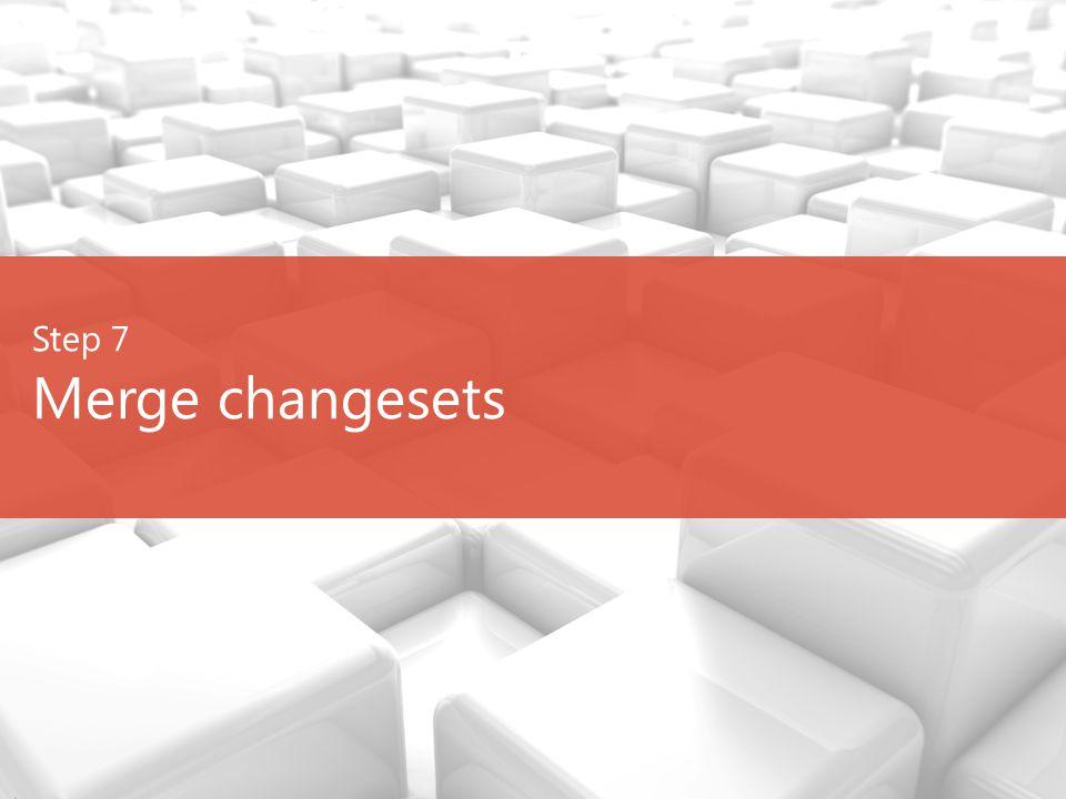 Step 7 Merge changesets