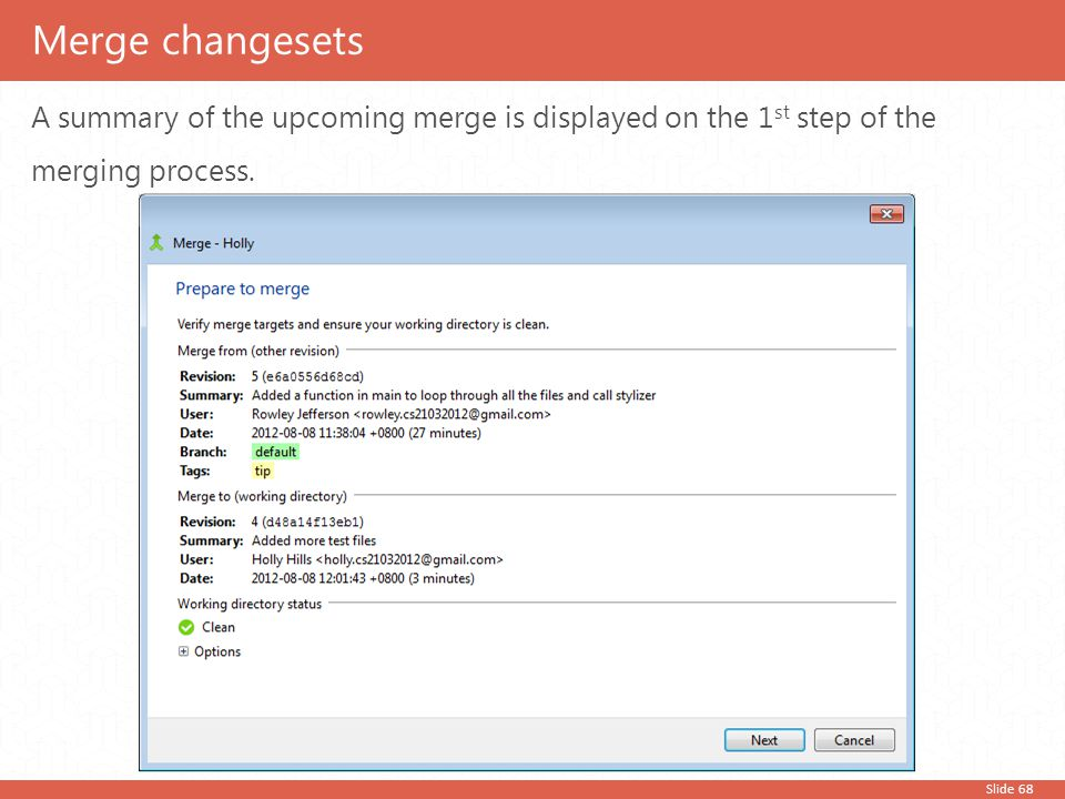 Slide 68 A summary of the upcoming merge is displayed on the 1 st step of the merging process. Merge changesets