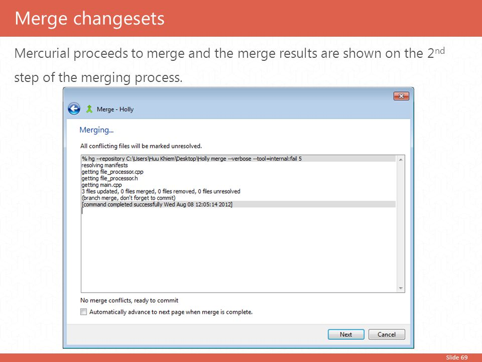 Slide 69 Mercurial proceeds to merge and the merge results are shown on the 2 nd step of the merging process. Merge changesets