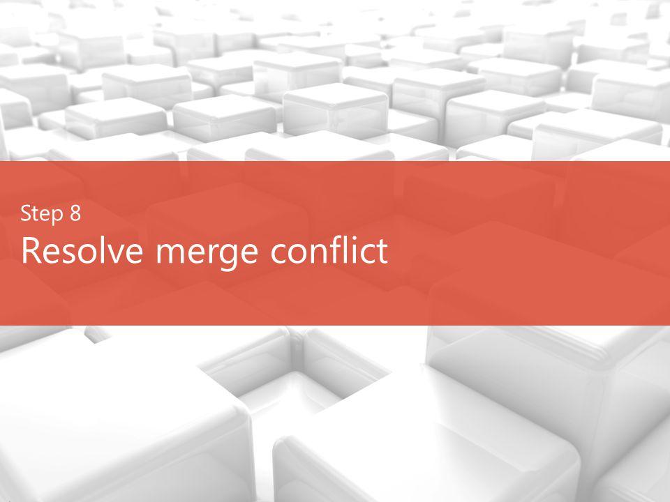 Step 8 Resolve merge conflict