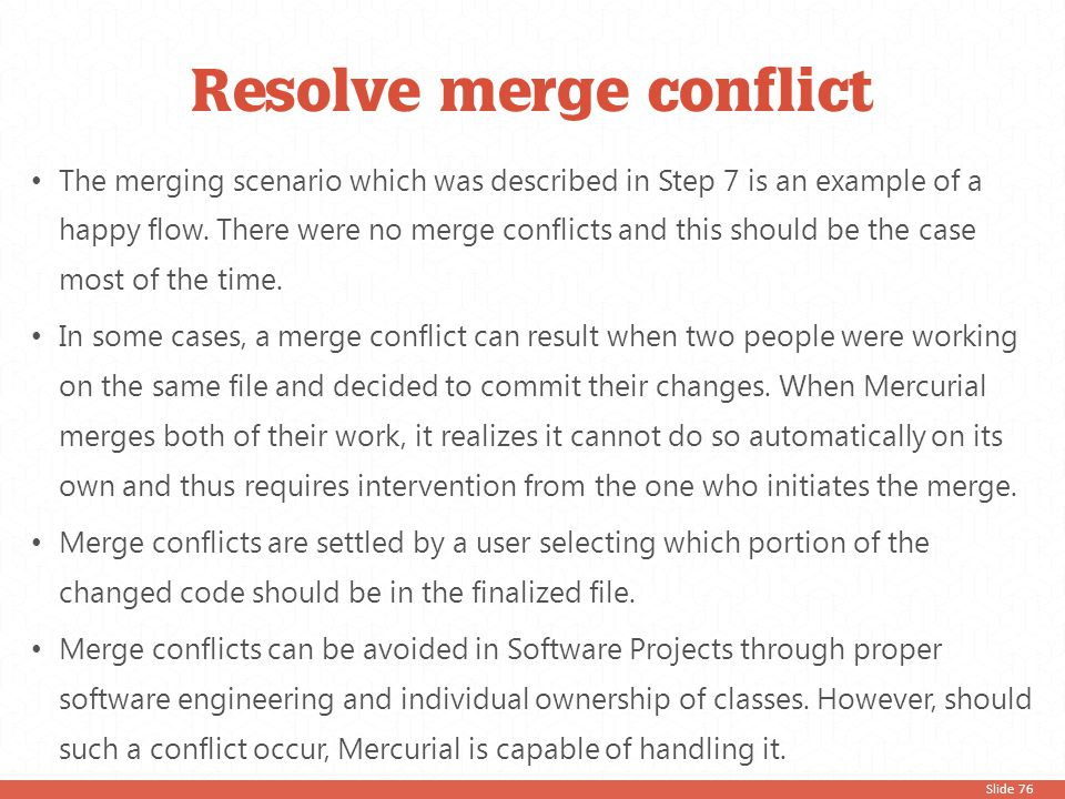 Slide 76 The merging scenario which was described in Step 7 is an example of a happy flow. There were no merge conflicts and this should be the case m