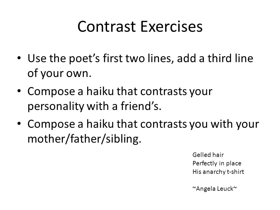 Contrast Exercises Use the poet's first two lines, add a third line of your own.