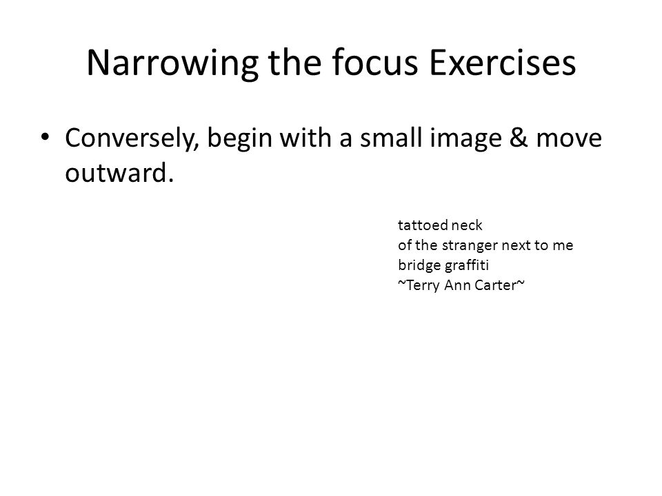 Narrowing the focus Exercises Conversely, begin with a small image & move outward.