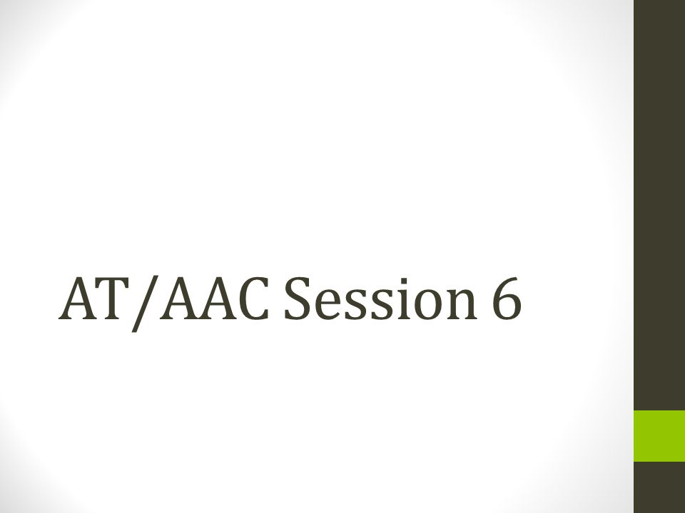 AT/AAC Session 6
