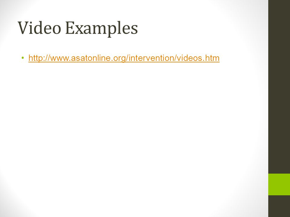 Video Examples http://www.asatonline.org/intervention/videos.htm