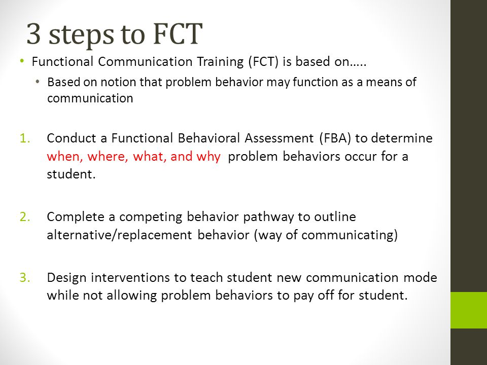 Understanding Alternate/ Replacement Behaviors Alternate Behaviors are: an immediate attempt to reduce disruption & potentially dangerous behavior in the classroom designed to actively begin breaking the student's habit of using problem behavior to meet their needs, by replacing it with a more acceptable alternate behavior AAC device can be means for a student to use replacement behaviors