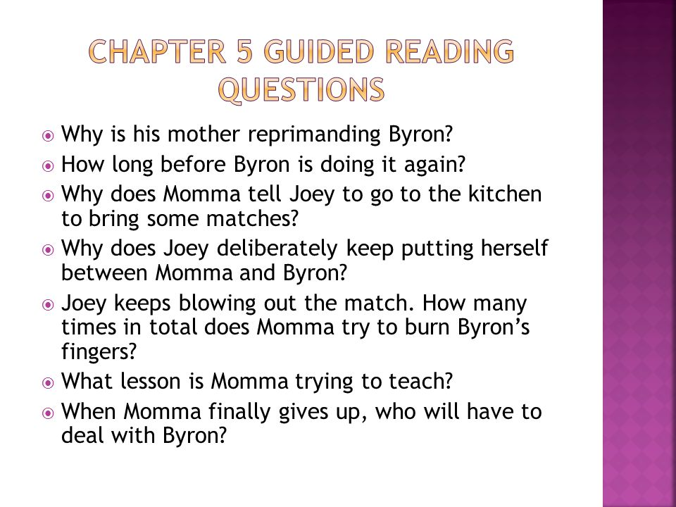  Why is his mother reprimanding Byron?  How long before Byron is doing it again?  Why does Momma tell Joey to go to the kitchen to bring some match