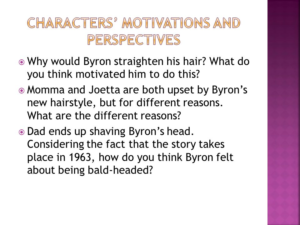  Why would Byron straighten his hair? What do you think motivated him to do this?  Momma and Joetta are both upset by Byron's new hairstyle, but for