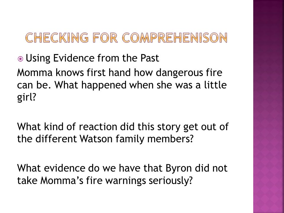  Using Evidence from the Past Momma knows first hand how dangerous fire can be. What happened when she was a little girl? What kind of reaction did t