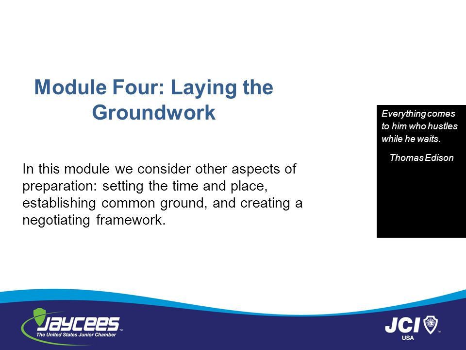 Module Four: Laying the Groundwork In this module we consider other aspects of preparation: setting the time and place, establishing common ground, an