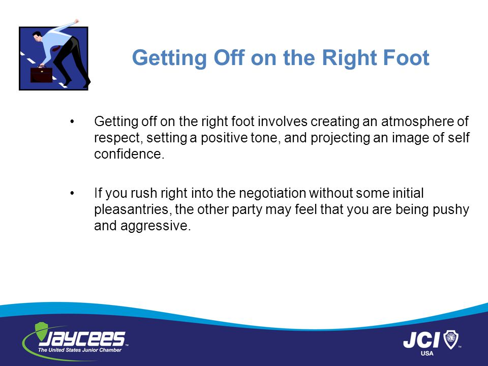 Getting Off on the Right Foot Getting off on the right foot involves creating an atmosphere of respect, setting a positive tone, and projecting an ima