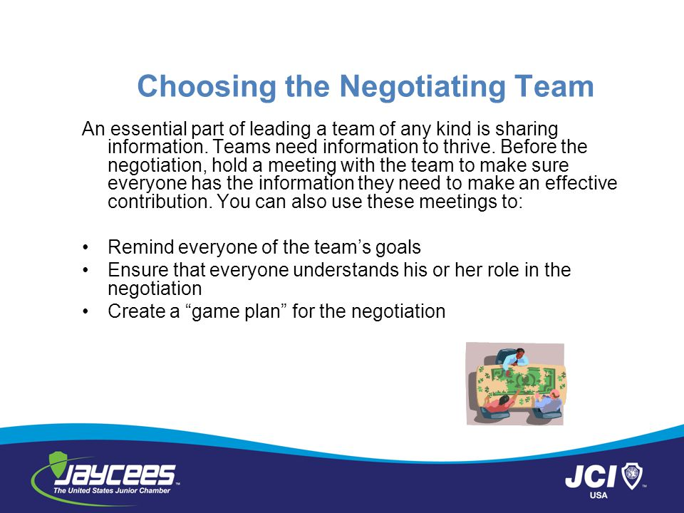 Choosing the Negotiating Team An essential part of leading a team of any kind is sharing information. Teams need information to thrive. Before the neg