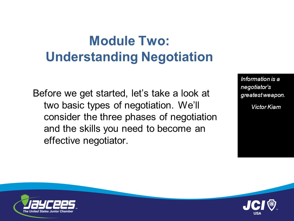 Module Two: Understanding Negotiation Before we get started, let's take a look at two basic types of negotiation. We'll consider the three phases of n