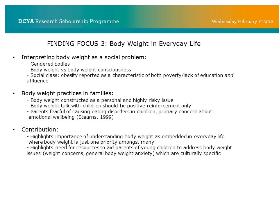 FINDING FOCUS 3: Body Weight in Everyday Life Interpreting body weight as a social problem: - Gendered bodies - Body weight vs body weight consciousne