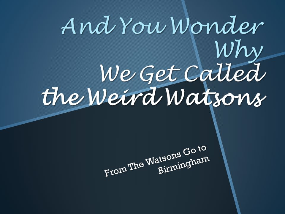 And You Wonder Why We Get Called the Weird Watsons From The Watsons Go to Birmingham