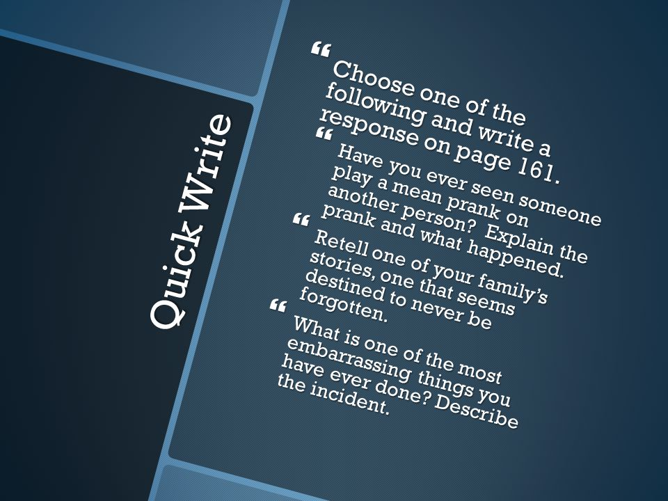 Quick Write  Choose one of the following and write a response on page 161.  Have you ever seen someone play a mean prank on another person? Explain