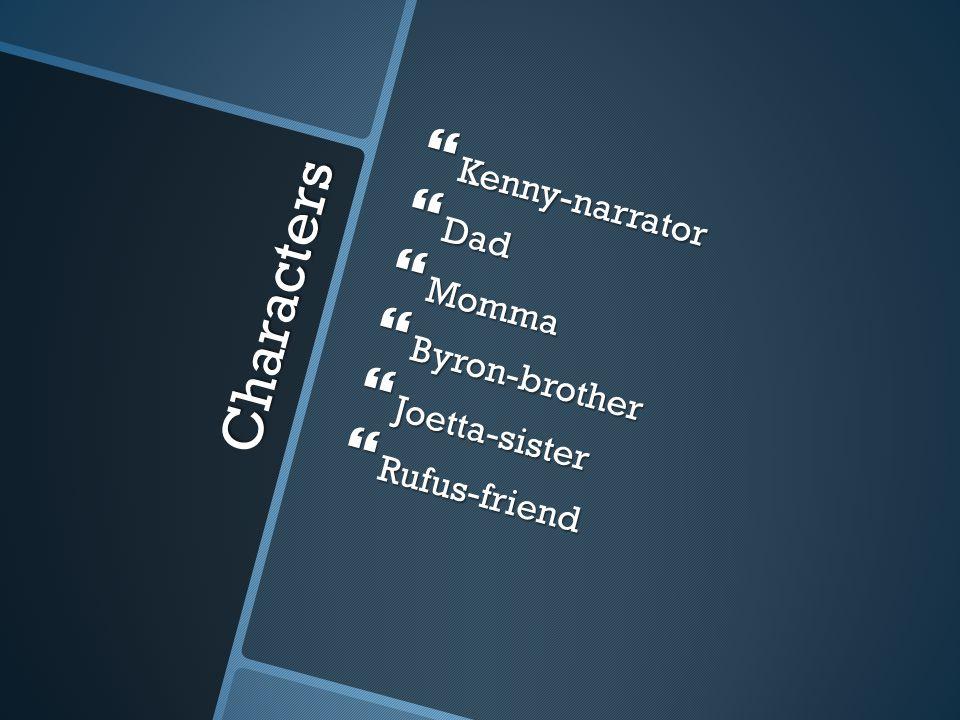 Characters  Kenny-narrator  Dad  Momma  Byron-brother  Joetta-sister  Rufus-friend