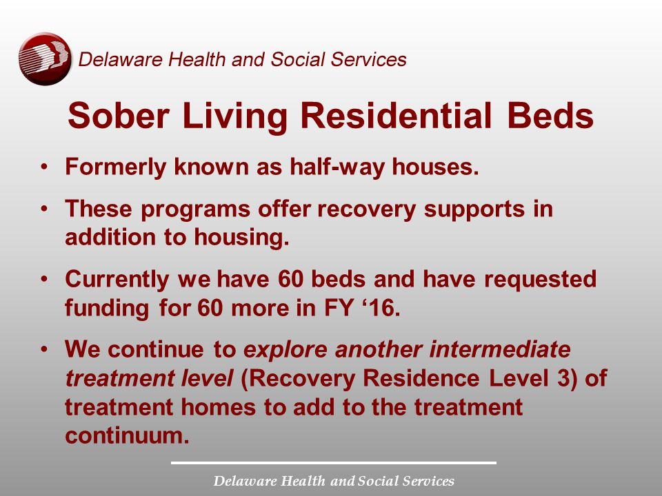 Delaware Health and Social Services Sober Living Residential Beds Formerly known as half-way houses.