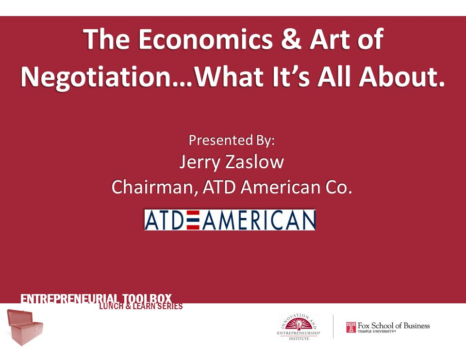 ENTREPRENEURIAL TOOLBOX LUNCH & LEARN SERIES The Economics & Art of Negotiation…What It's All About.
