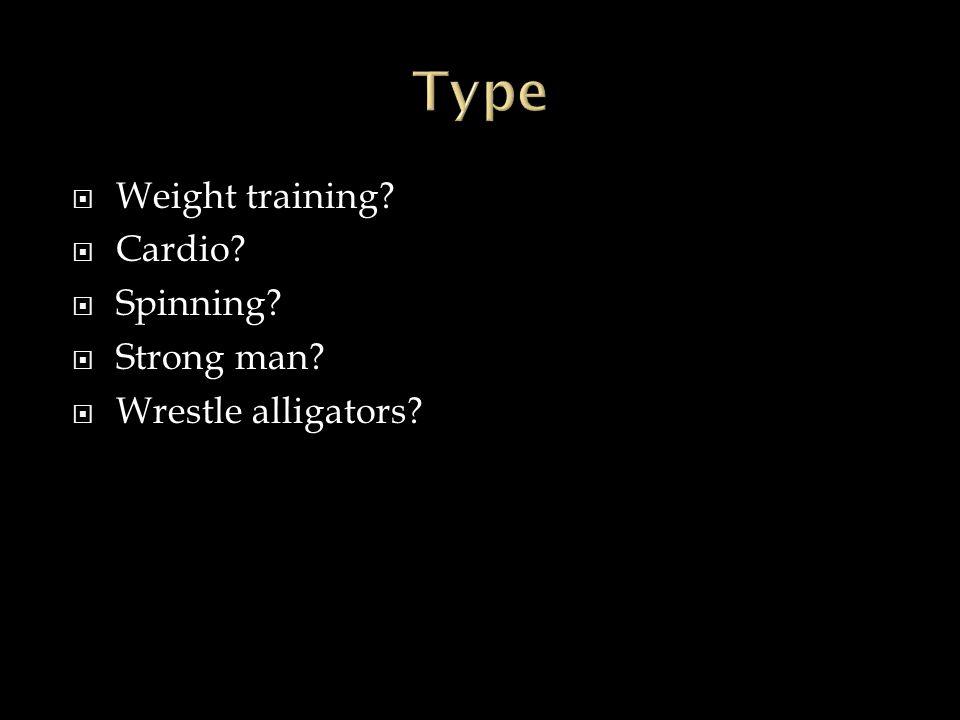  Weight training  Cardio  Spinning  Strong man  Wrestle alligators