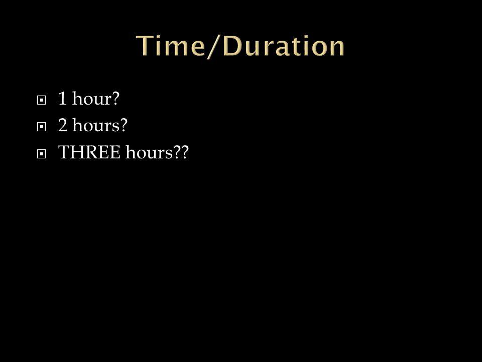  1 hour  2 hours  THREE hours