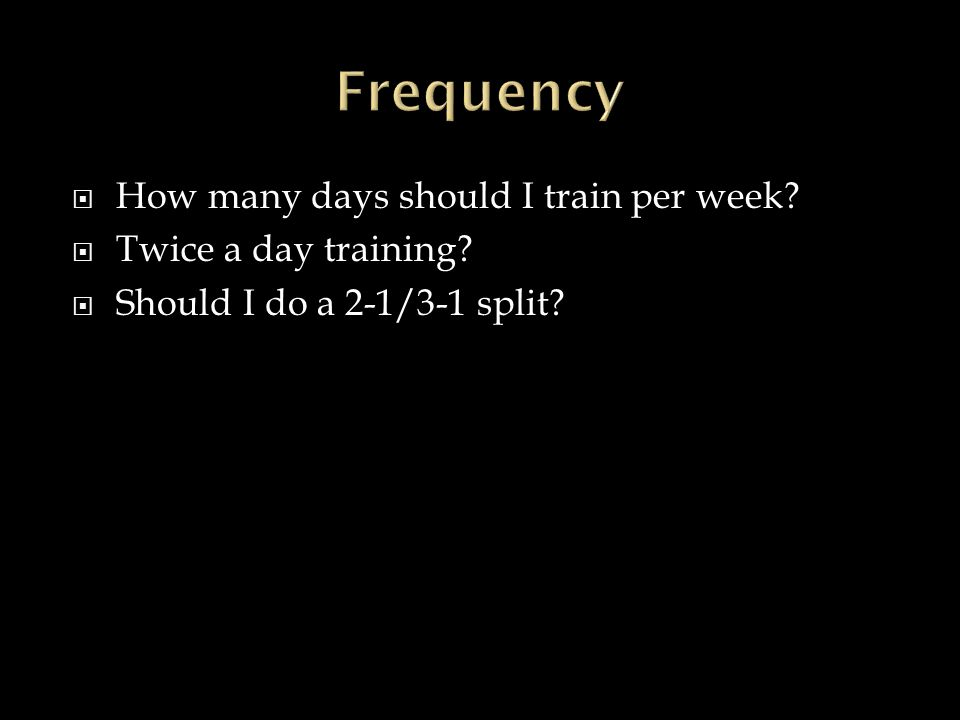  How many days should I train per week  Twice a day training  Should I do a 2-1/3-1 split