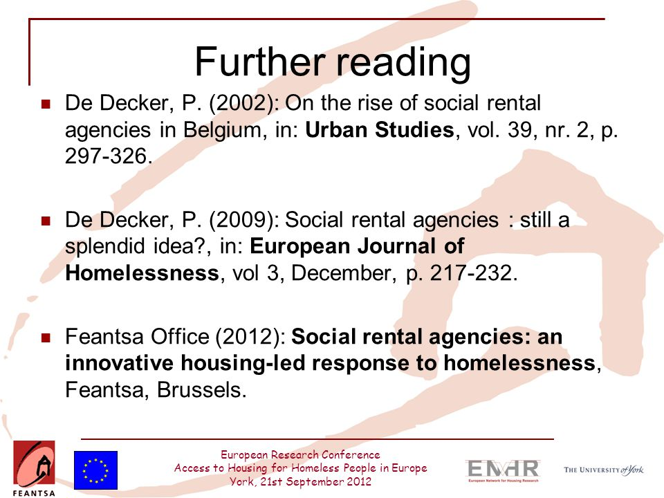 European Research Conference Access to Housing for Homeless People in Europe York, 21st September 2012 Further reading De Decker, P.