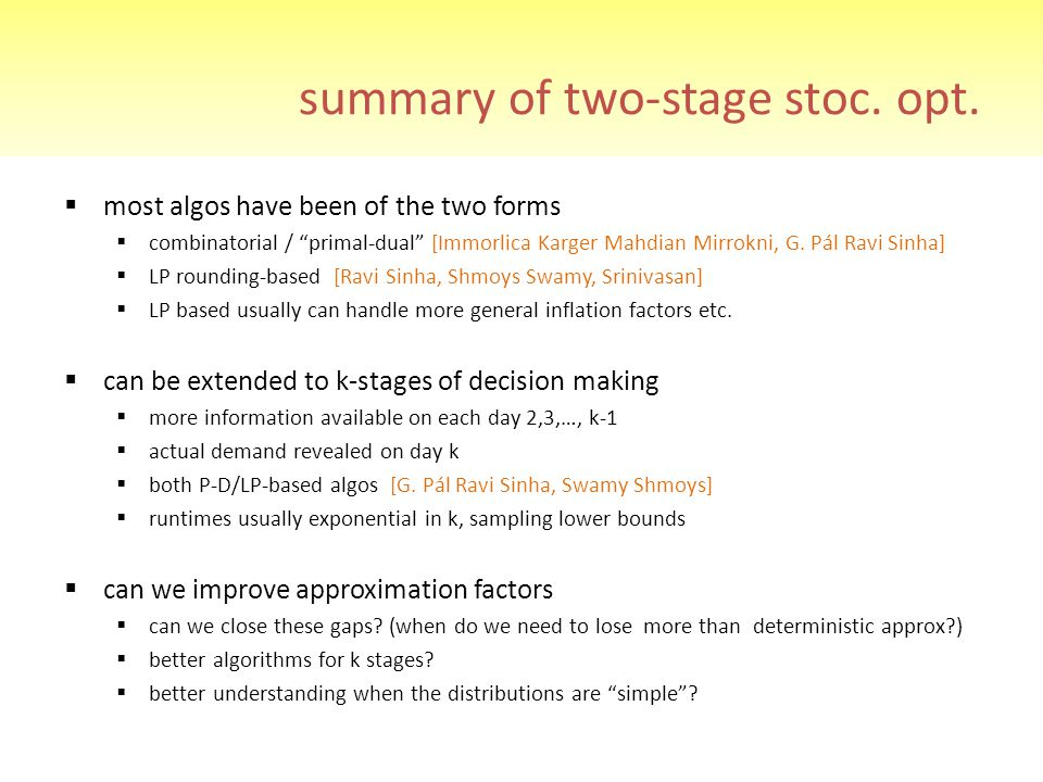 "summary of two-stage stoc. opt.  most algos have been of the two forms  combinatorial / ""primal-dual"" [Immorlica Karger Mahdian Mirrokni, G. Pál Rav"