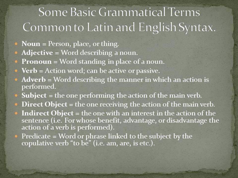 Noun = Person, place, or thing. Adjective = Word describing a noun. Pronoun = Word standing in place of a noun. Verb = Action word; can be active or p