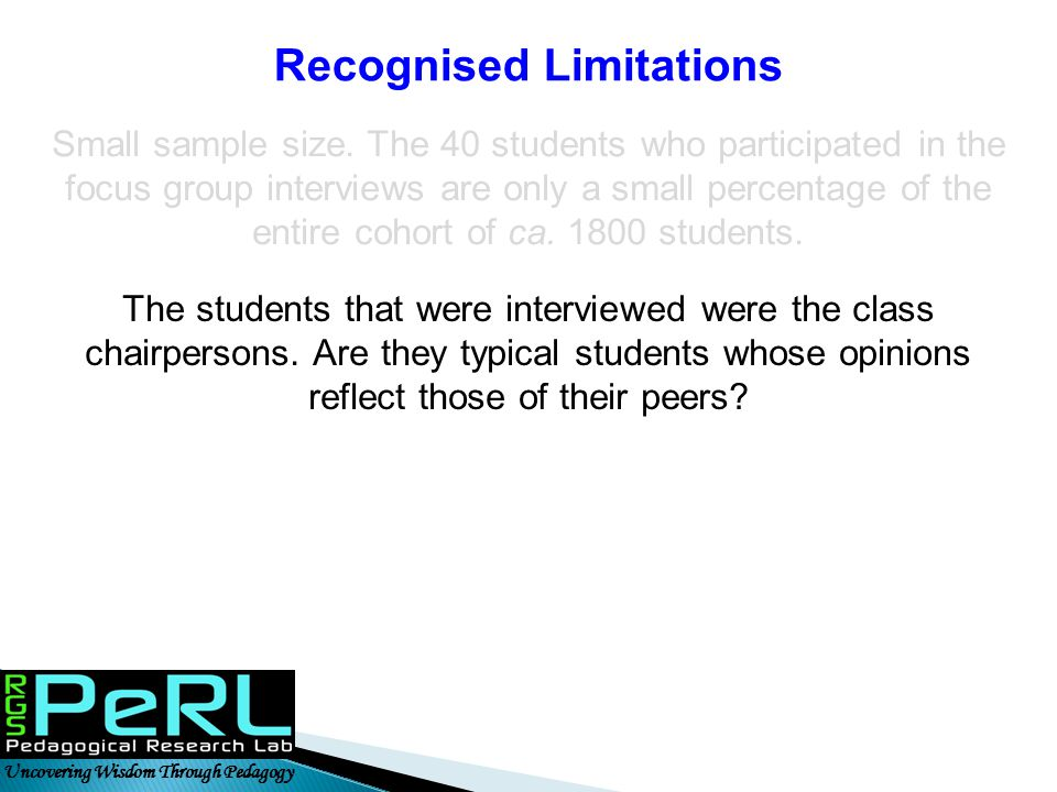 Uncovering Wisdom Through Pedagogy Recognised Limitations Small sample size. The 40 students who participated in the focus group interviews are only a