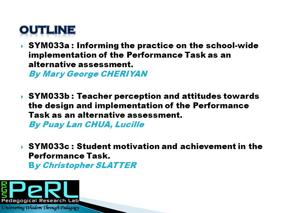 SYM033a : Informing the practice on the school-wide implementation of the Performance Task as an alternative assessment. By Mary George CHERIYAN  S