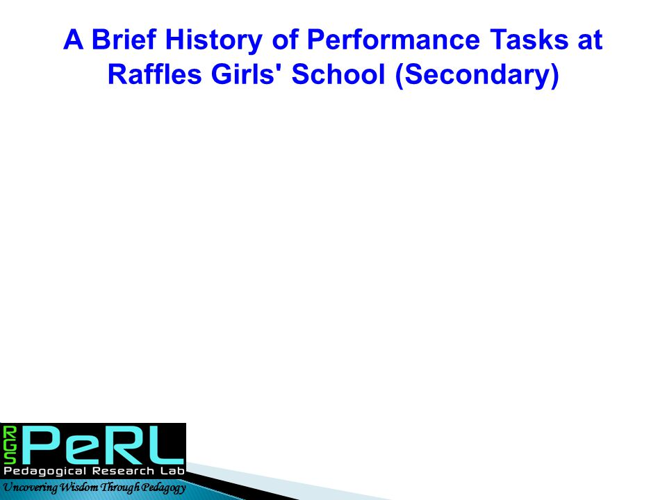 Uncovering Wisdom Through Pedagogy A Brief History of Performance Tasks at Raffles Girls' School (Secondary)