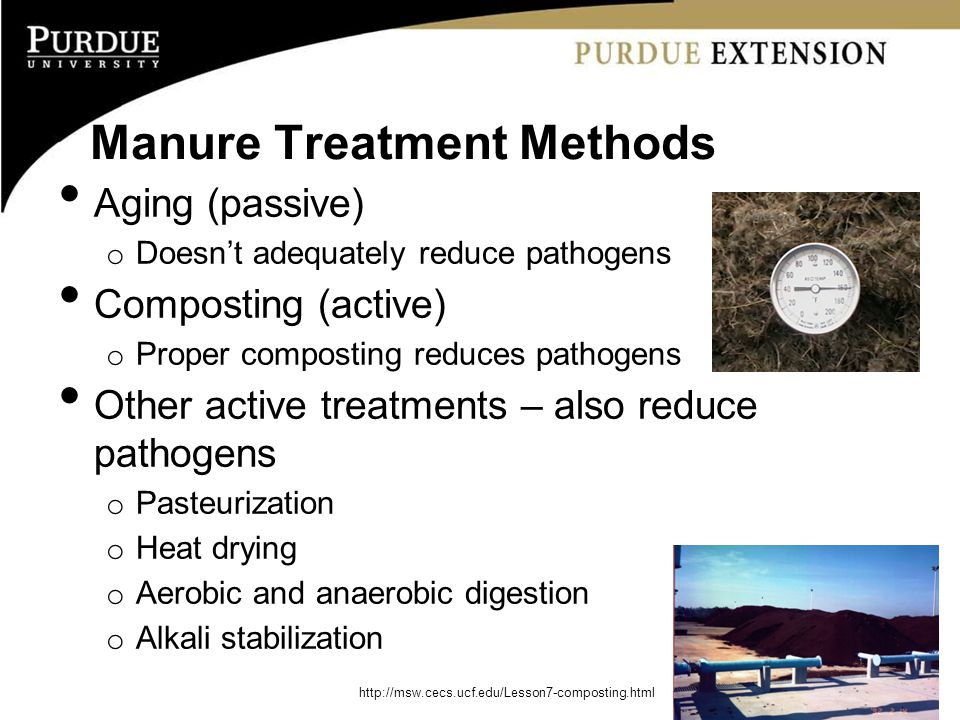 Manure Treatment Methods Aging (passive) o Doesn't adequately reduce pathogens Composting (active) o Proper composting reduces pathogens Other active