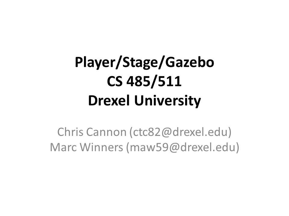 Player/Stage/Gazebo CS 485/511 Drexel University Chris Cannon (ctc82@drexel.edu) Marc Winners (maw59@drexel.edu)