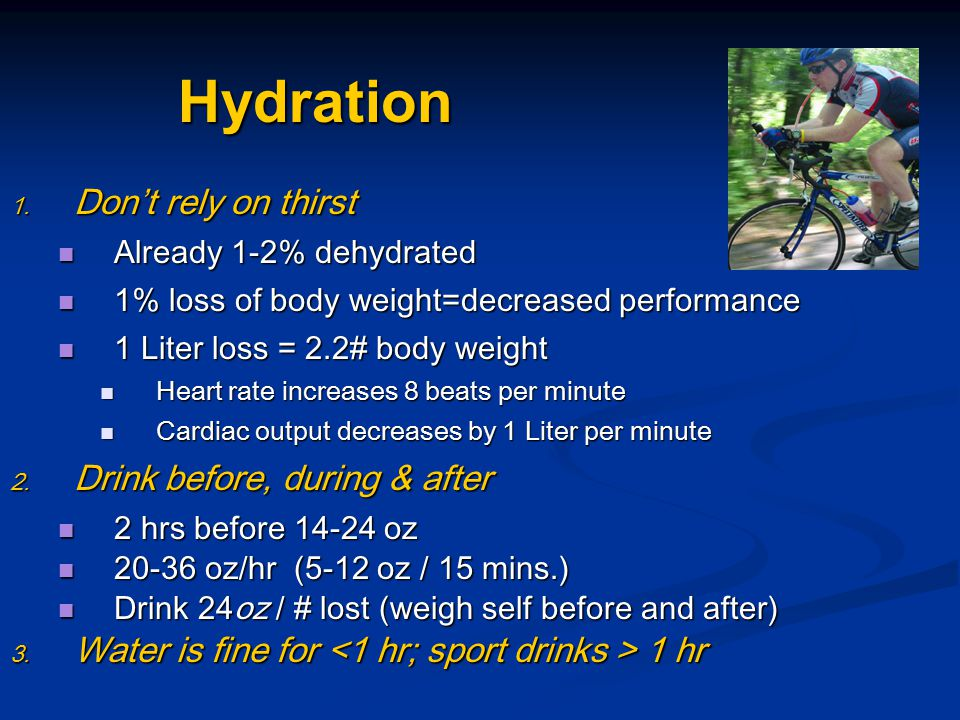 Hydration 1. Don't rely on thirst Already 1-2% dehydrated Already 1-2% dehydrated 1% loss of body weight=decreased performance 1% loss of body weight=