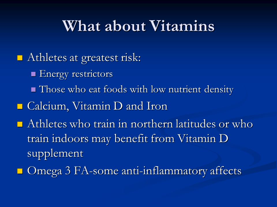 What about Vitamins Athletes at greatest risk: Athletes at greatest risk: Energy restrictors Energy restrictors Those who eat foods with low nutrient
