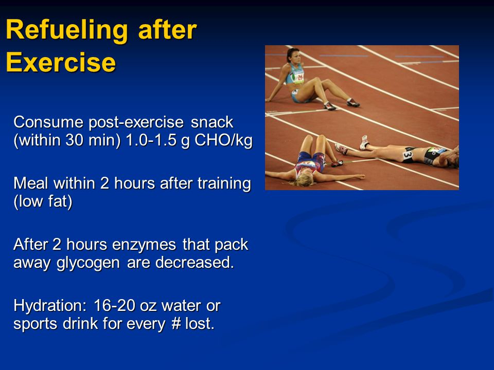 Refueling after Exercise Consume post-exercise snack (within 30 min) 1.0-1.5 g CHO/kg Meal within 2 hours after training (low fat) After 2 hours enzym